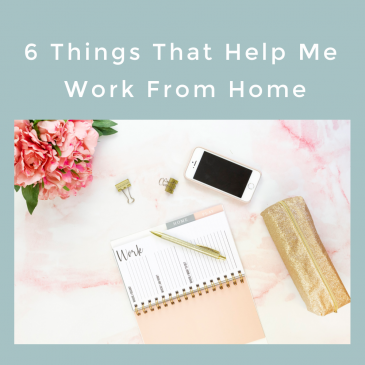 6 Things That Help Me Work From Home